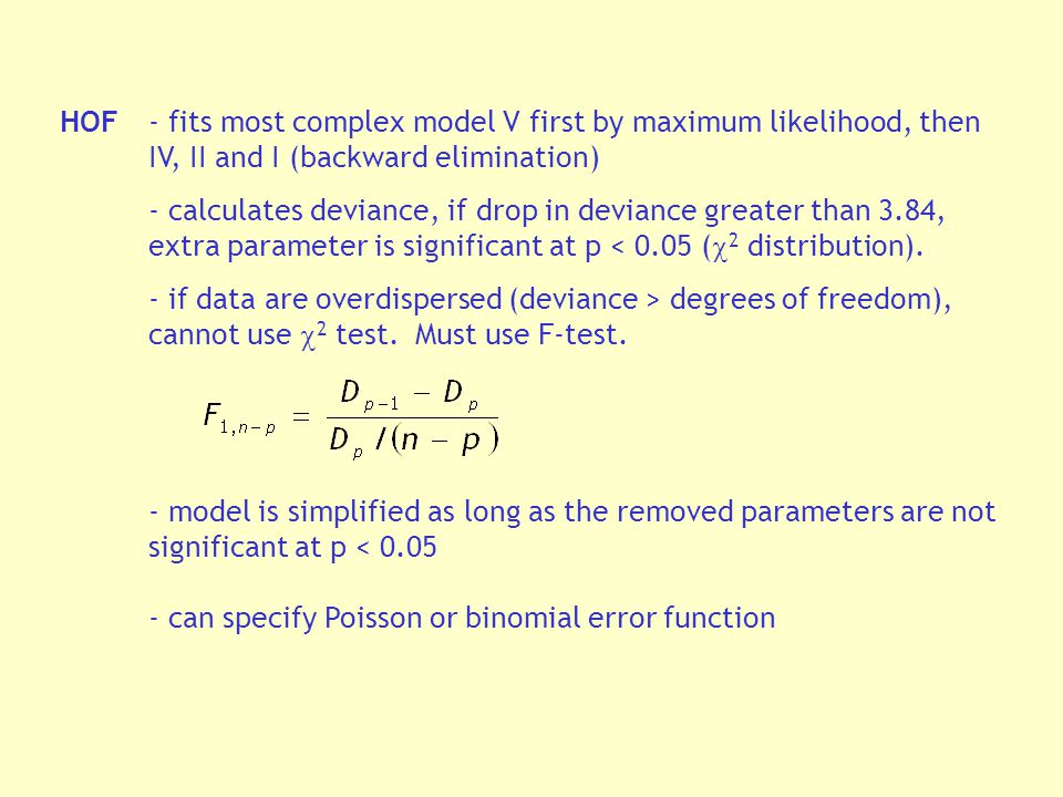 HOF- fits most complex model V first by maximum likelihood, then IV, II and I (backward elimination) - calculates deviance, if drop in deviance greater than 3.84, extra parameter is significant at p < 0.05 (  2 distribution).