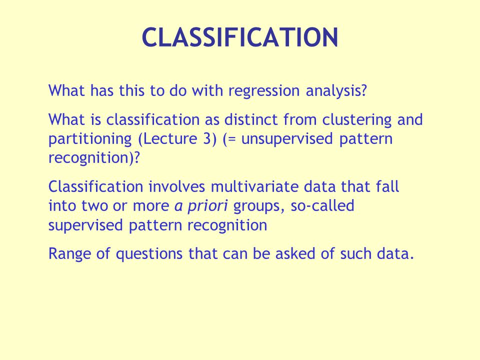 CLASSIFICATION What has this to do with regression analysis.
