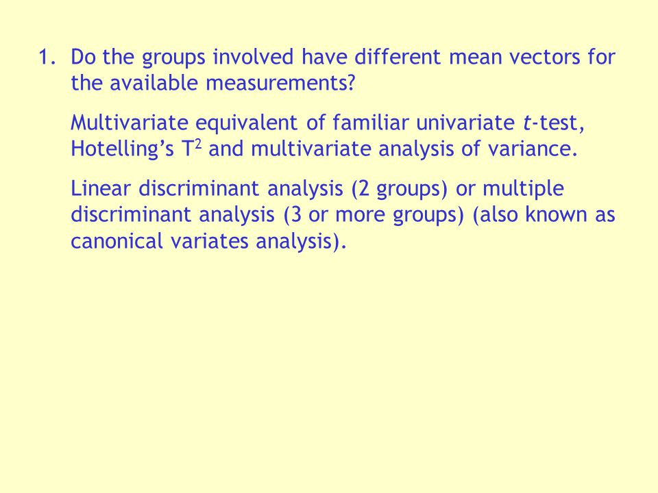 1.Do the groups involved have different mean vectors for the available measurements.