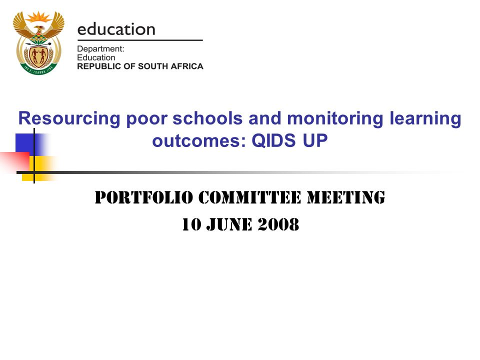 Resourcing poor schools and monitoring learning outcomes: QIDS UP Portfolio committee meeting 10 June 2008