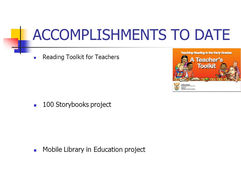 ACCOMPLISHMENTS TO DATE Reading Toolkit for Teachers 100 Storybooks project Mobile Library in Education project