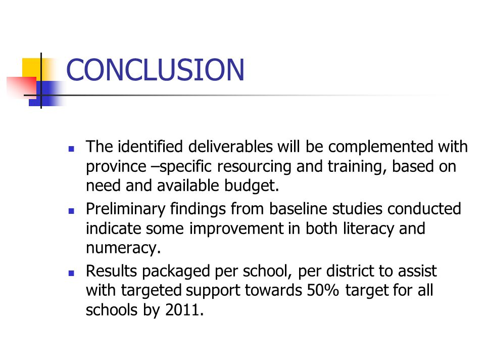 CONCLUSION The identified deliverables will be complemented with province –specific resourcing and training, based on need and available budget.