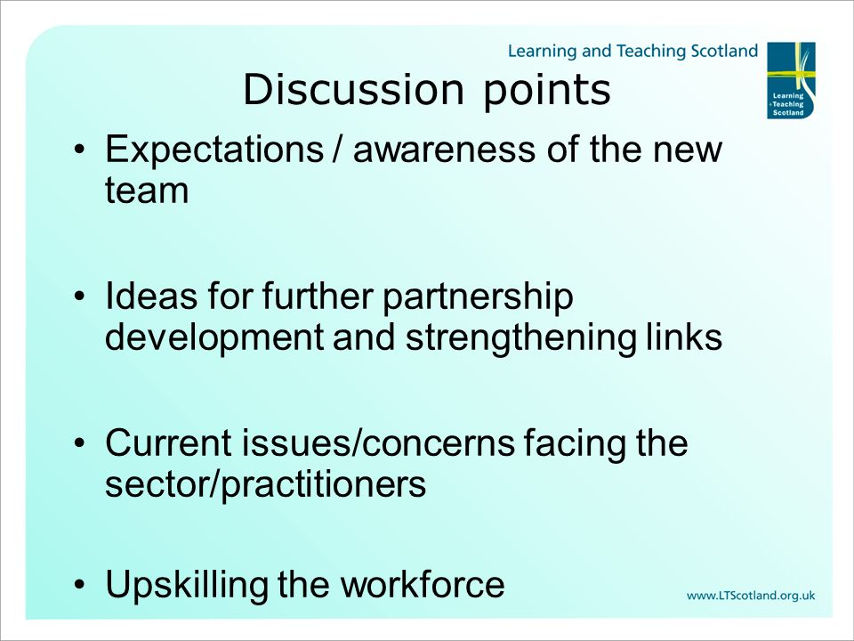 Discussion points Expectations / awareness of the new team Ideas for further partnership development and strengthening links Current issues/concerns facing the sector/practitioners Upskilling the workforce