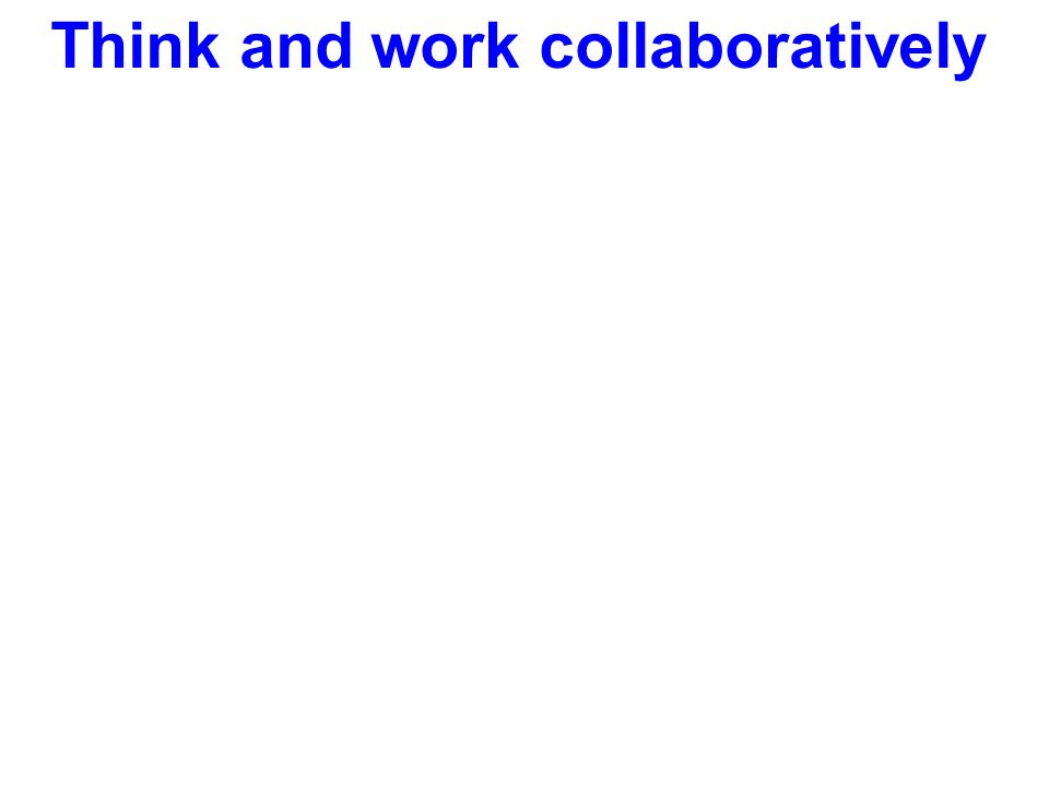 Think and work collaboratively