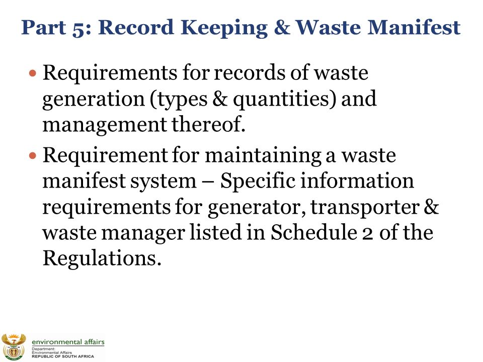 Part 5: Record Keeping & Waste Manifest Requirements for records of waste generation (types & quantities) and management thereof.