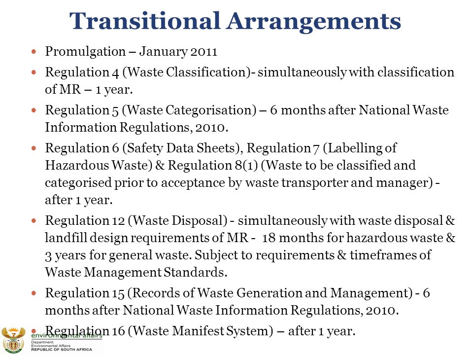 Transitional Arrangements Promulgation – January 2011 Regulation 4 (Waste Classification)- simultaneously with classification of MR – 1 year.