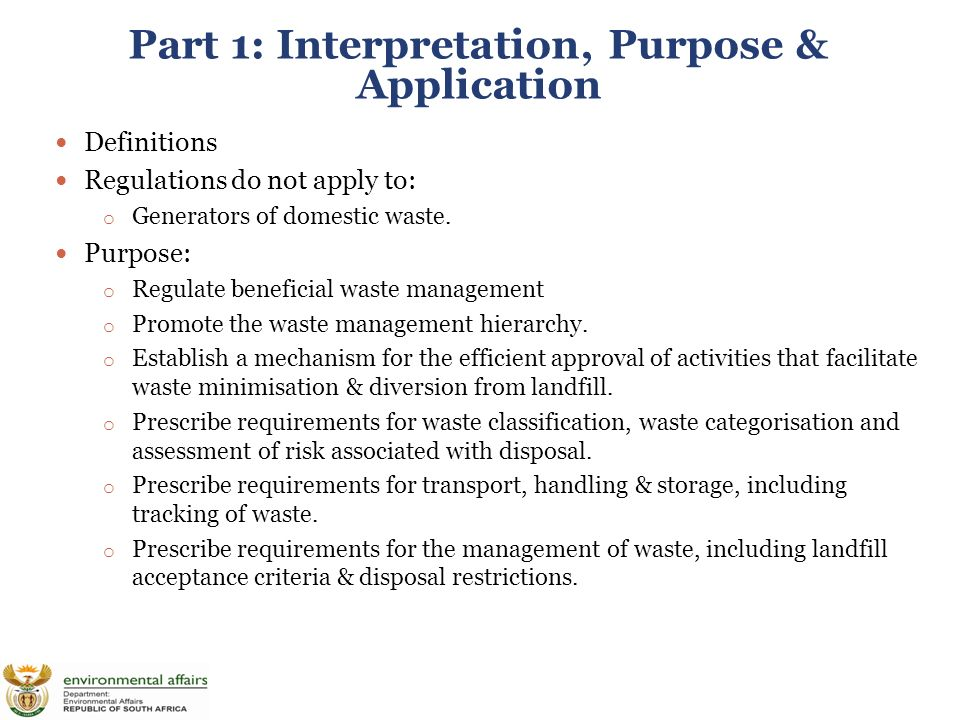 Part 1: Interpretation, Purpose & Application Definitions Regulations do not apply to: o Generators of domestic waste.