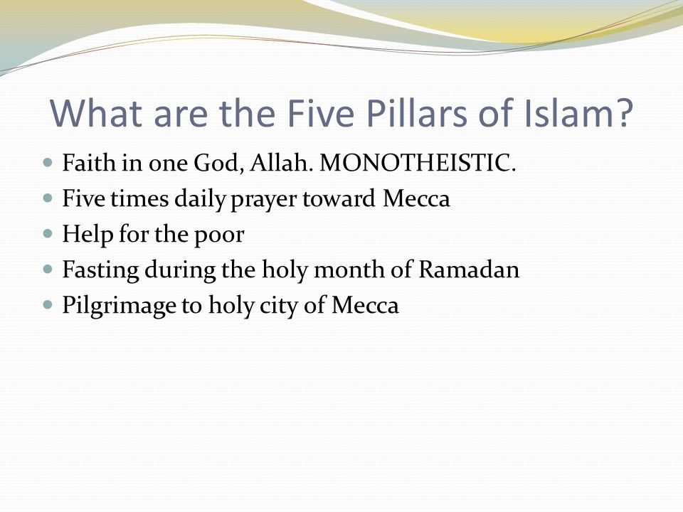 What are the Five Pillars of Islam. Faith in one God, Allah.