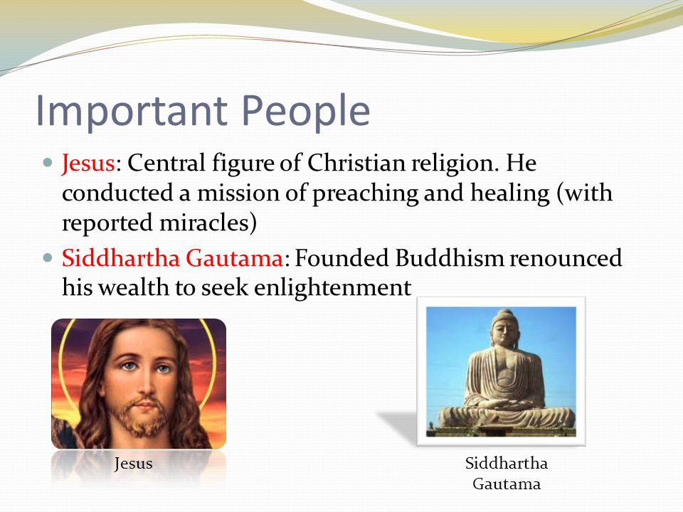 Important People Jesus: Central figure of Christian religion.