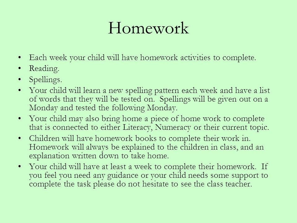 Homework Each week your child will have homework activities to complete.