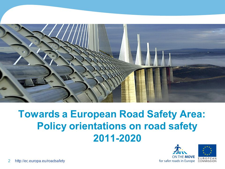 2http://ec.europa.eu/roadsafety Towards a European Road Safety Area: Policy orientations on road safety