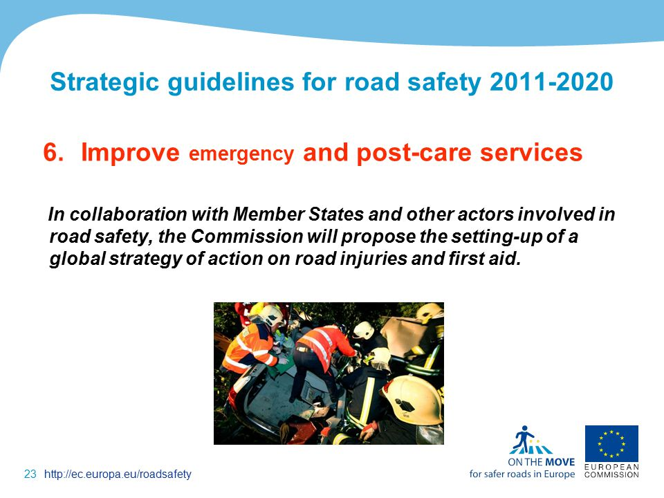 23http://ec.europa.eu/roadsafety Strategic guidelines for road safety