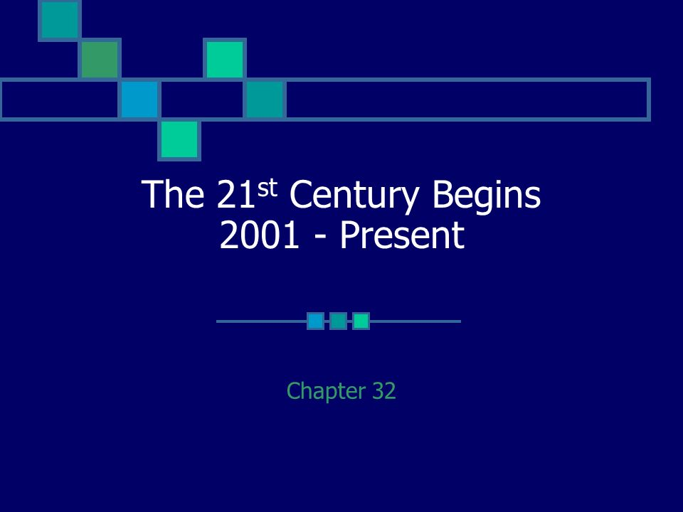 The 21 st Century Begins Present Chapter 32