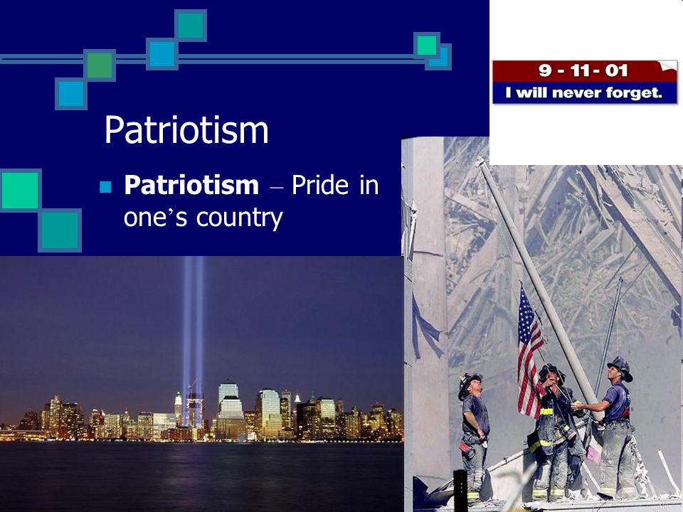 Patriotism Patriotism – Pride in one ' s country