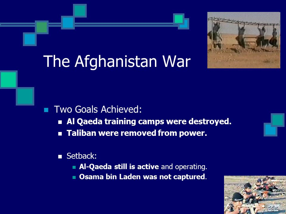 The Afghanistan War Two Goals Achieved: Al Qaeda training camps were destroyed.
