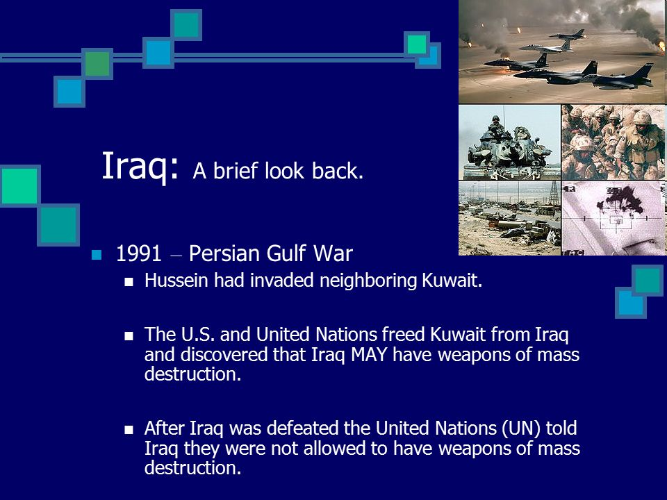 Iraq: A brief look back – Persian Gulf War Hussein had invaded neighboring Kuwait.