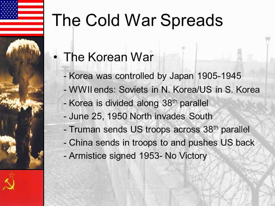 The Korean War - Korea was controlled by Japan WWII ends: Soviets in N.