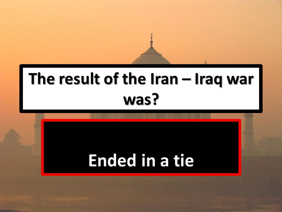 The result of the Iran – Iraq war was Ended in a tie