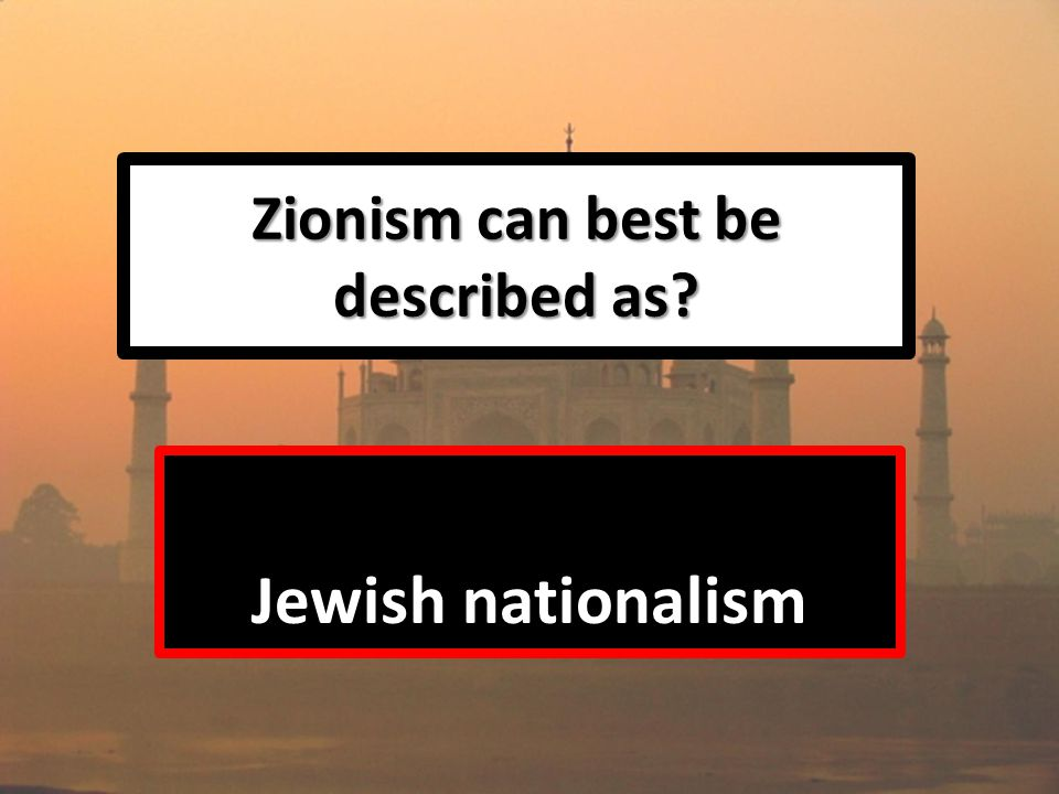Zionism can best be described as Jewish nationalism