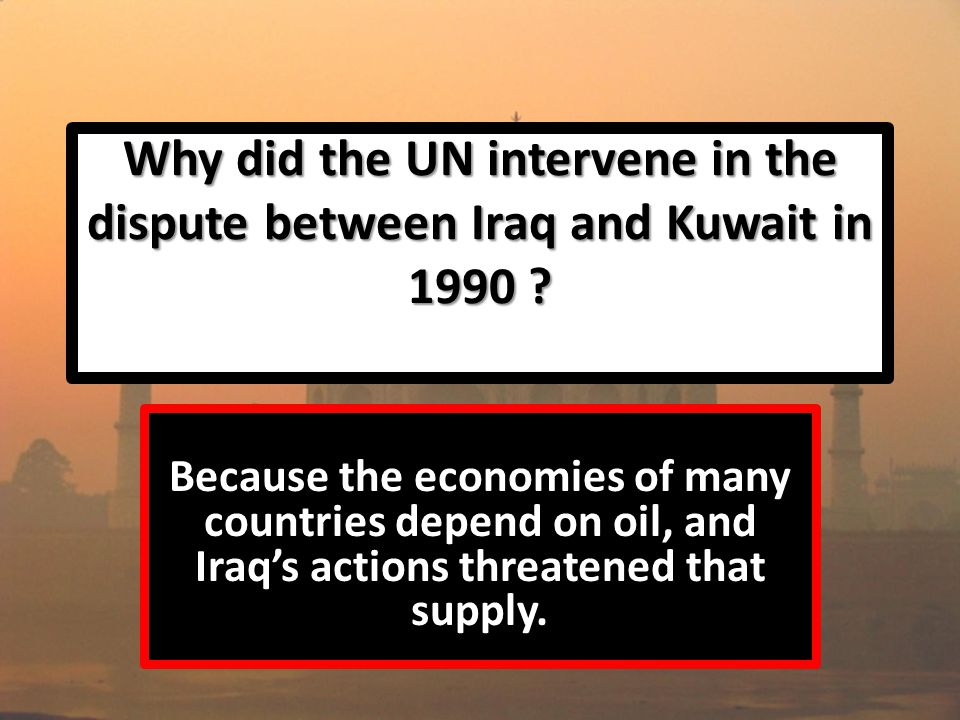 Why did the UN intervene in the dispute between Iraq and Kuwait in