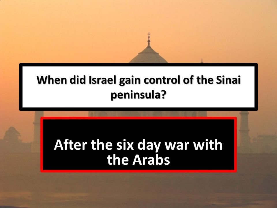 When did Israel gain control of the Sinai peninsula After the six day war with the Arabs