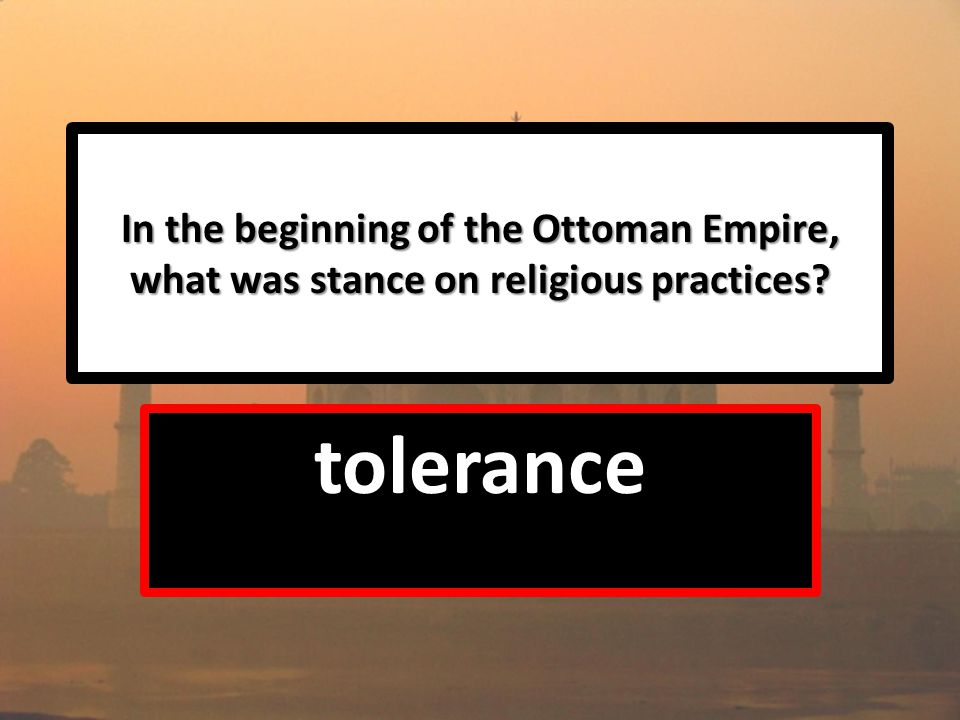 In the beginning of the Ottoman Empire, what was stance on religious practices tolerance