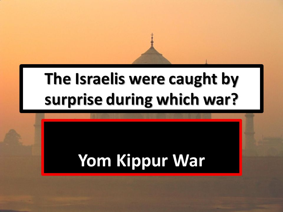 The Israelis were caught by surprise during which war Yom Kippur War
