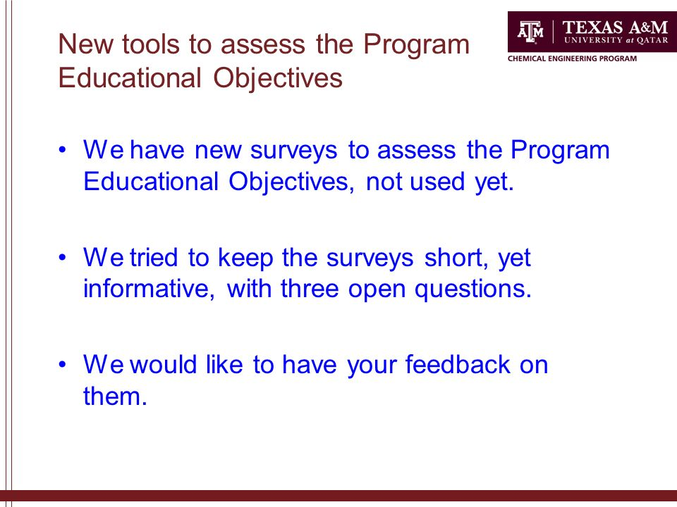 New tools to assess the Program Educational Objectives We have new surveys to assess the Program Educational Objectives, not used yet.