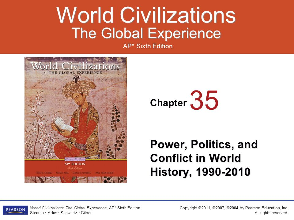 Chapter AP* Sixth Edition World Civilizations The Global Experience World Civilizations The Global Experience Copyright ©2011, ©2007, ©2004 by Pearson Education, Inc.