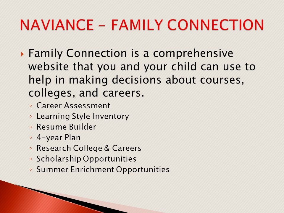  Family Connection is a comprehensive website that you and your child can use to help in making decisions about courses, colleges, and careers.