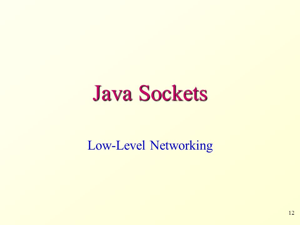12 Java Sockets Low-Level Networking