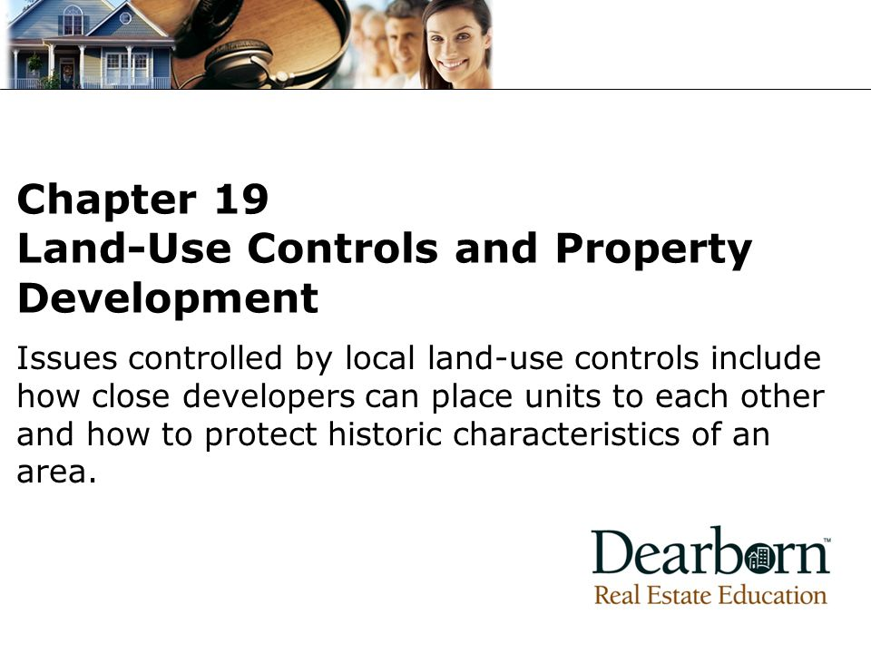 Issues controlled by local land-use controls include how close developers can place units to each other and how to protect historic characteristics of an area.