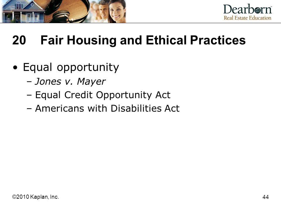 44 ©2010 Kaplan, Inc. 20Fair Housing and Ethical Practices Equal opportunity –Jones v.