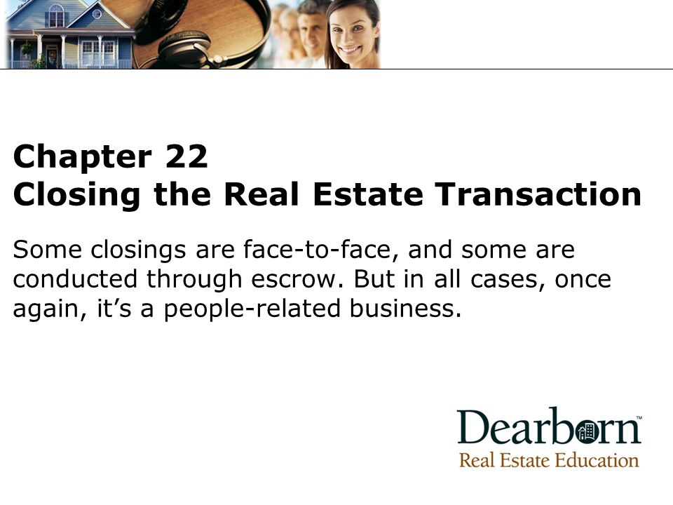 Some closings are face-to-face, and some are conducted through escrow.