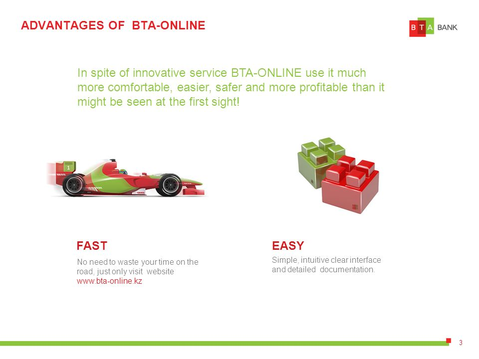 ADVANTAGES OF BTA-ONLINE In spite of innovative service BTA-ONLINE use it much more comfortable, easier, safer and more profitable than it might be seen at the first sight.