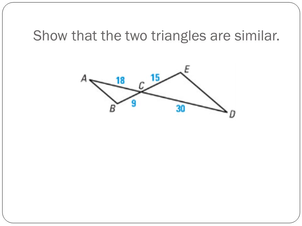 Show that the two triangles are similar.