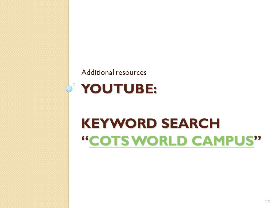 YOUTUBE: KEYWORD SEARCH COTS WORLD CAMPUS COTS WORLD CAMPUSCOTS WORLD CAMPUS Additional resources 29