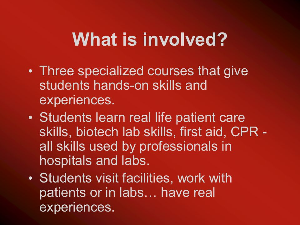 What is involved. Three specialized courses that give students hands-on skills and experiences.