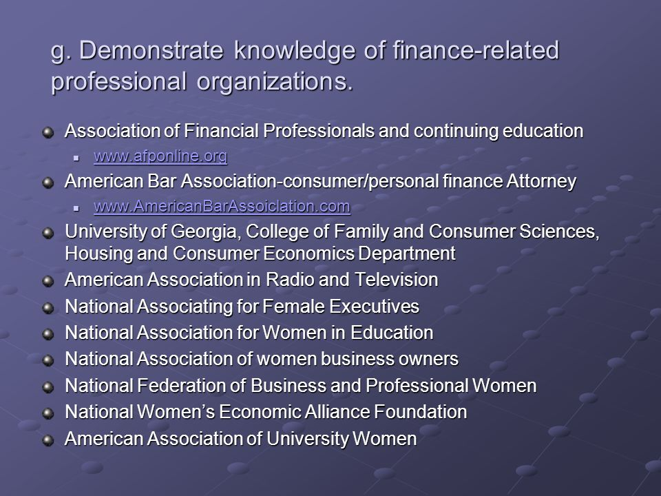 Association of Financial Professionals and continuing education American Bar Association-consumer/personal finance Attorney University of Georgia, College of Family and Consumer Sciences, Housing and Consumer Economics Department American Association in Radio and Television National Associating for Female Executives National Association for Women in Education National Association of women business owners National Federation of Business and Professional Women National Women's Economic Alliance Foundation American Association of University Women g.