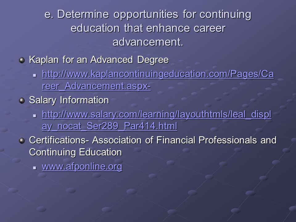 e. Determine opportunities for continuing education that enhance career advancement.