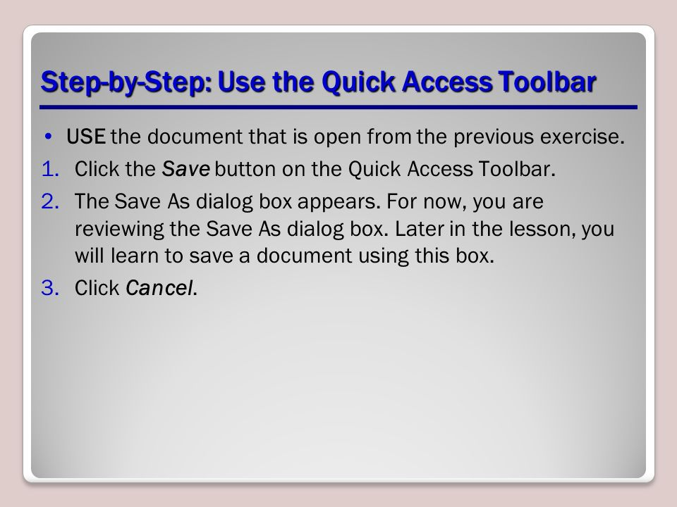 Step-by-Step: Use the Quick Access Toolbar USE the document that is open from the previous exercise.