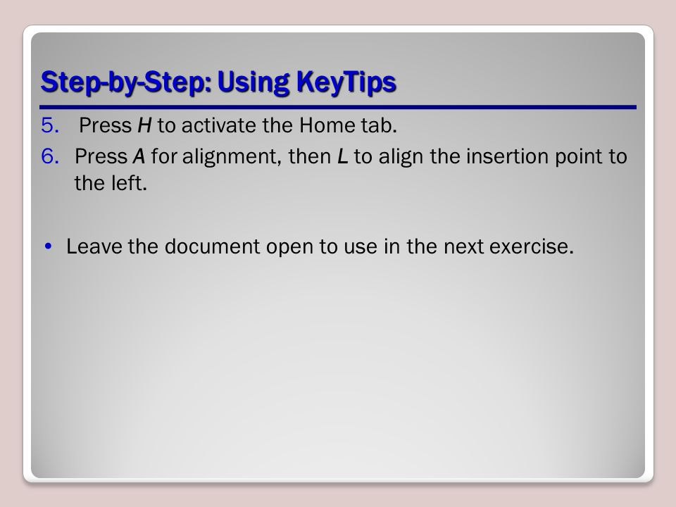 Step-by-Step: Using KeyTips 5.Press H to activate the Home tab.