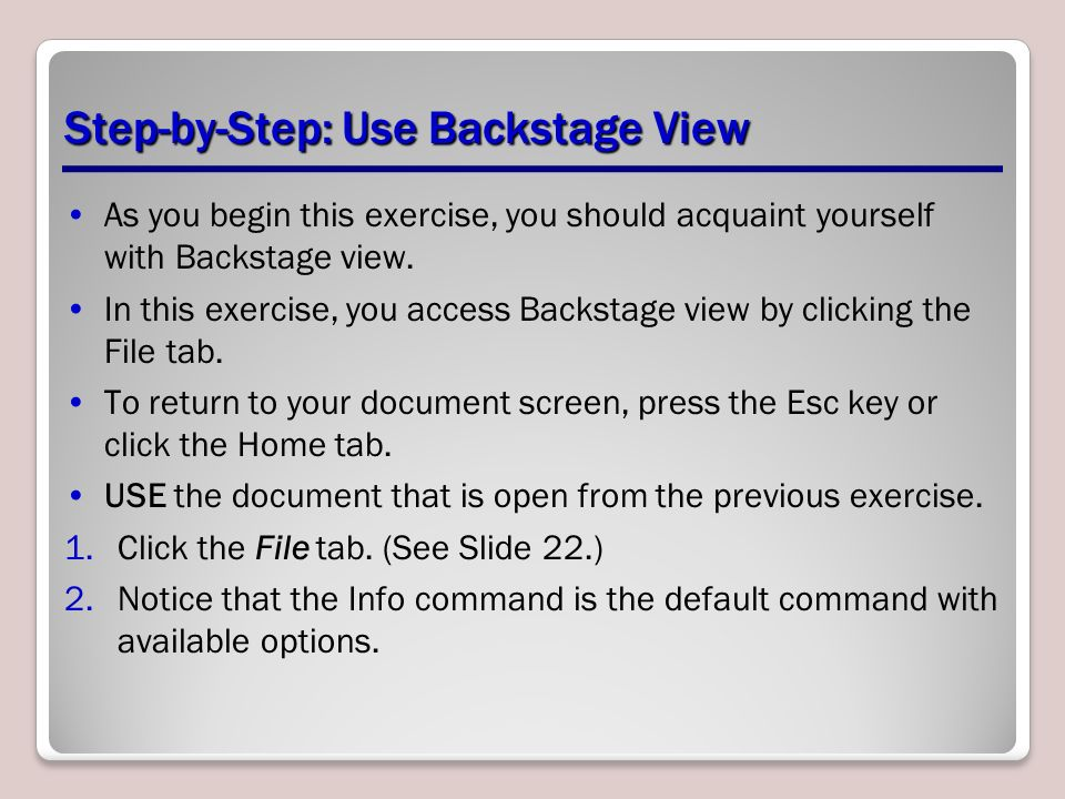 Step-by-Step: Use Backstage View As you begin this exercise, you should acquaint yourself with Backstage view.
