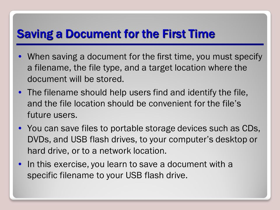 Saving a Document for the First Time When saving a document for the first time, you must specify a filename, the file type, and a target location where the document will be stored.
