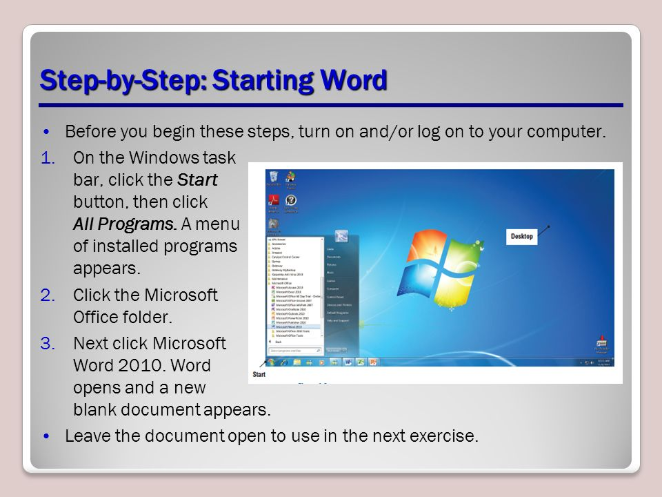 Step-by-Step: Starting Word Before you begin these steps, turn on and/or log on to your computer.