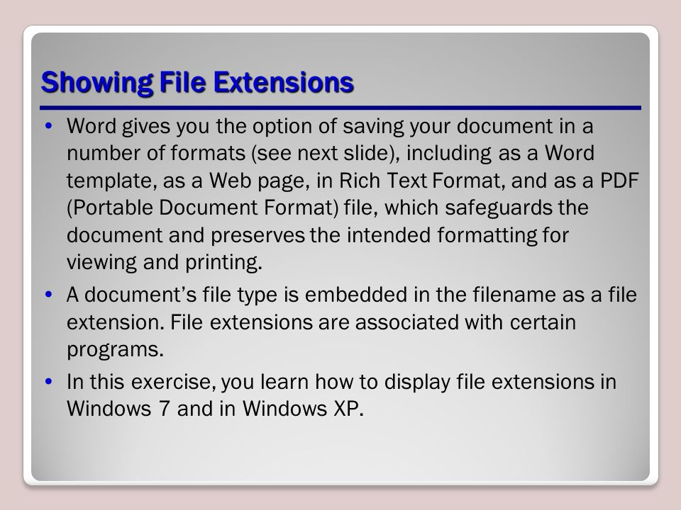 Showing File Extensions Word gives you the option of saving your document in a number of formats (see next slide), including as a Word template, as a Web page, in Rich Text Format, and as a PDF (Portable Document Format) file, which safeguards the document and preserves the intended formatting for viewing and printing.