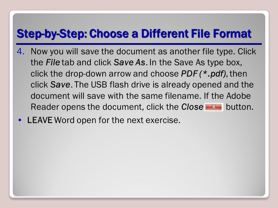 Step-by-Step: Choose a Different File Format 4.Now you will save the document as another file type.