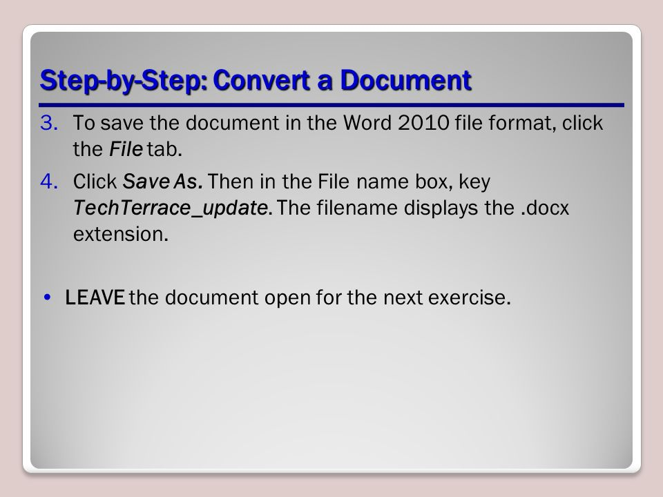 Step-by-Step: Convert a Document 3.To save the document in the Word 2010 file format, click the File tab.