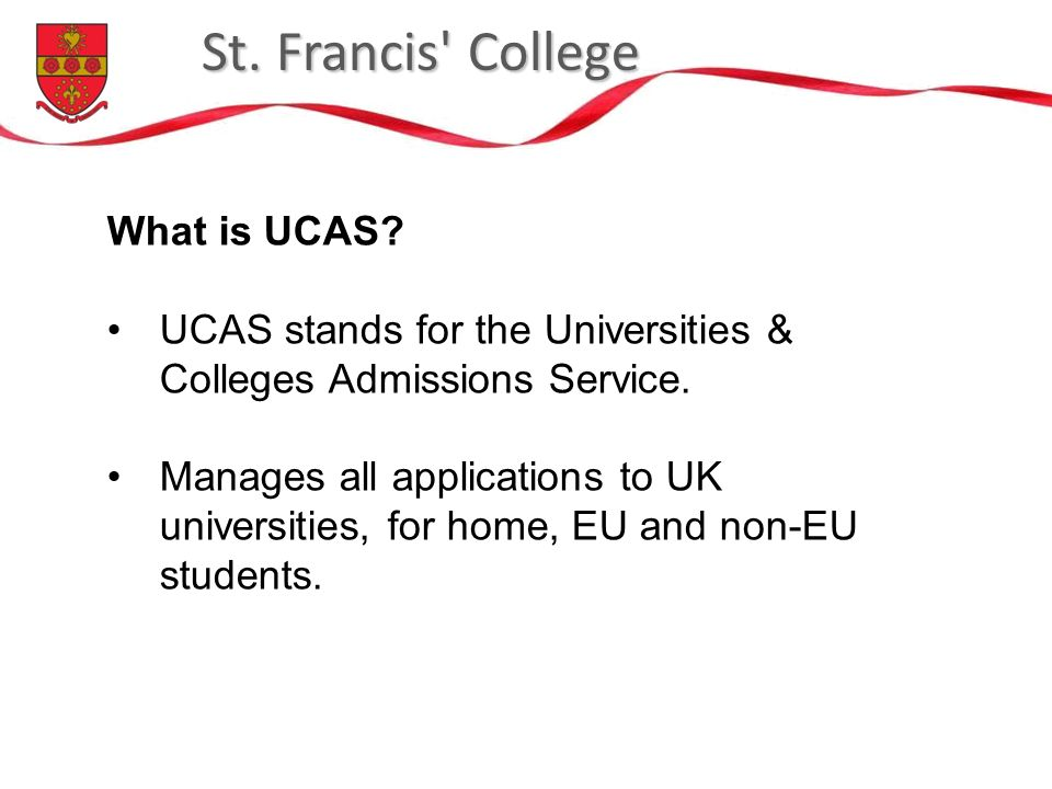 St. Francis College What is UCAS. UCAS stands for the Universities & Colleges Admissions Service.