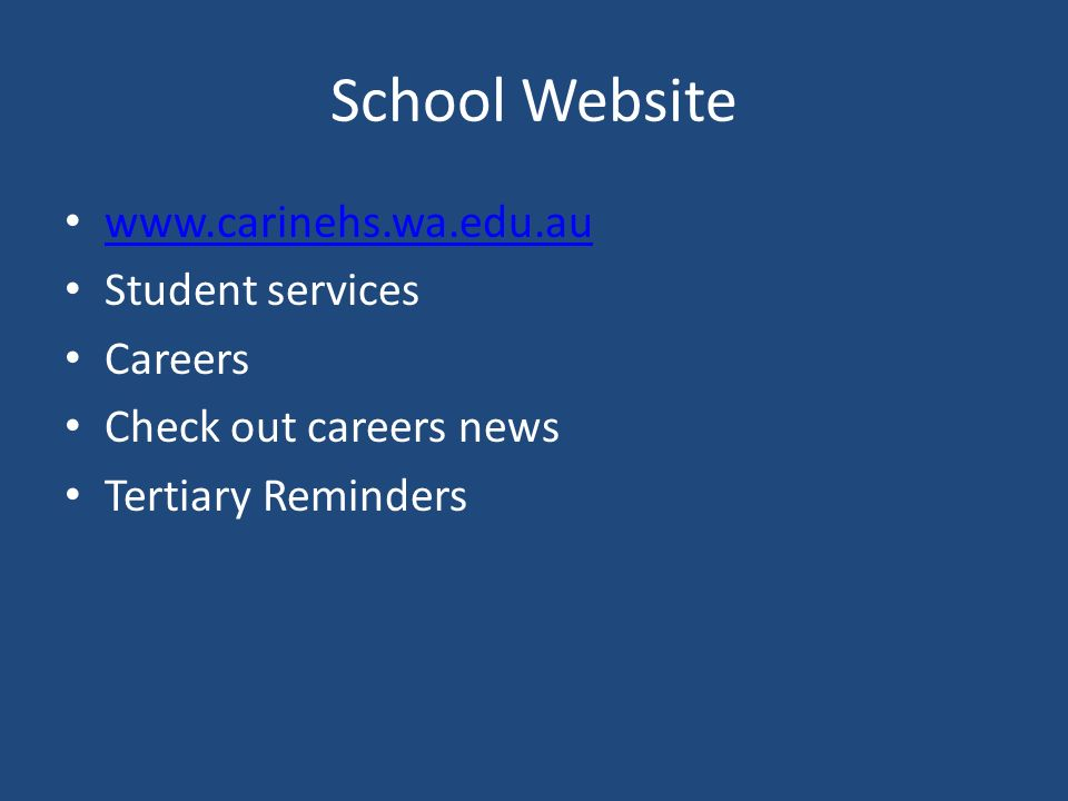 School Website   Student services Careers Check out careers news Tertiary Reminders